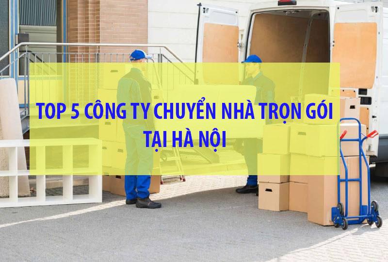 Top 5 Công Ty Chuyển Nhà Trọn Gói Chuyên Nghiệp Tại Hà Nội